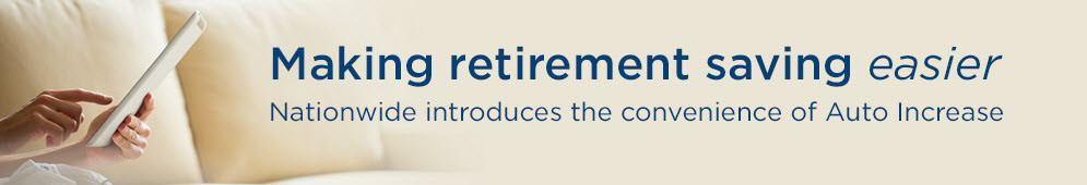 Making retirement saving easier - Nationwide introduces the convenience of Auto Increase